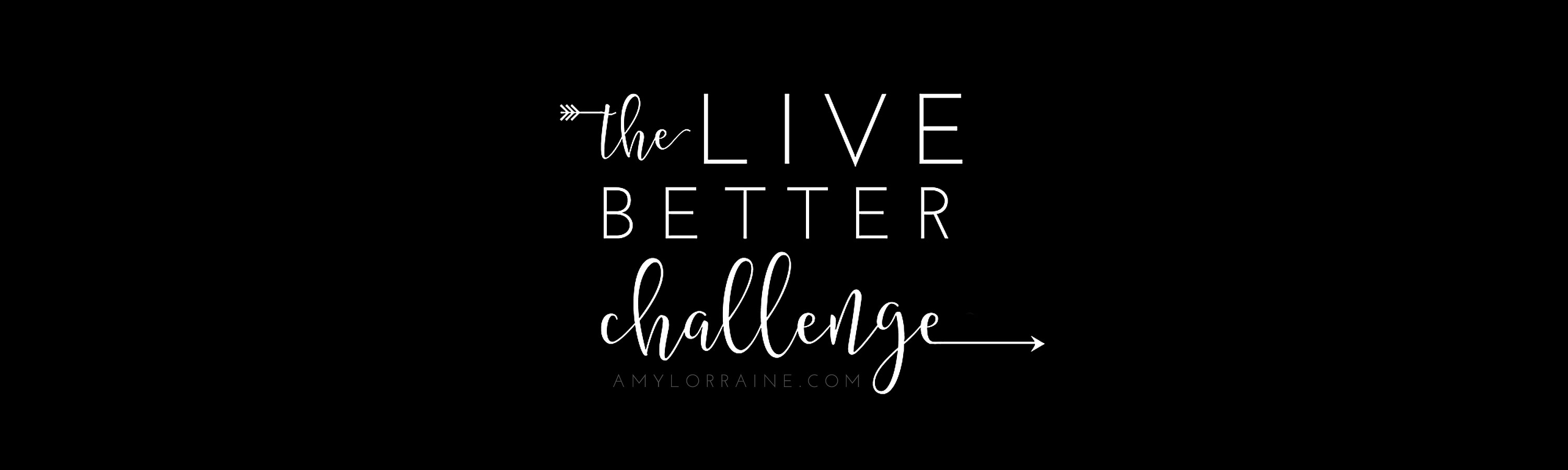 The Live Better Challenge | www.amyloraine.com