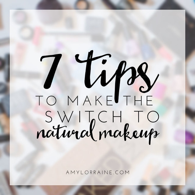 7 Tips To Make The Switch To atural Makeup | www.amylorraine.com