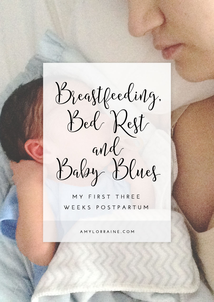 Breastfeeding, Bed Rest and Baby Blues | First Three Weeks Postpartum | www.amylorraine.com